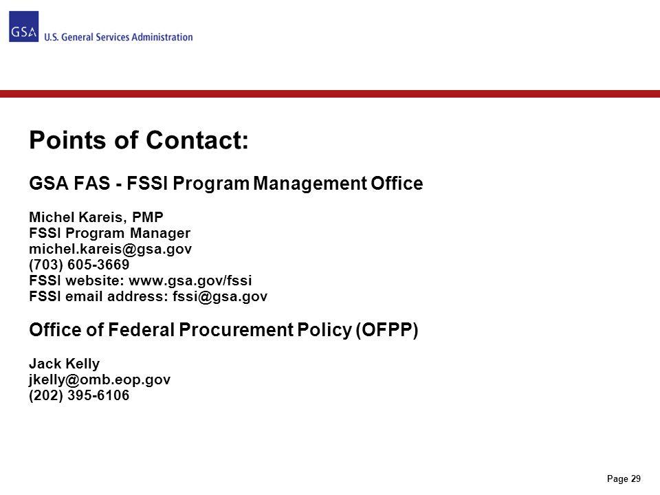 Page 29 Points of Contact: GSA FAS - FSSI Program Management Office Michel Kareis, PMP FSSI Program Manager michel.kareis@gsa.gov (703) 605-3669 FSSI