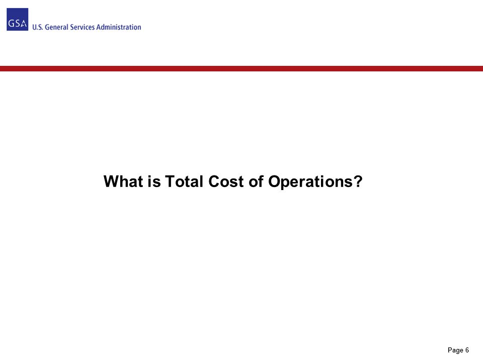 Page 7 WHAT IS TOTAL COST OF OPERATIONS.