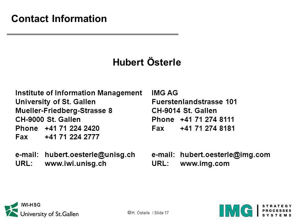 H. Österle / Slide 17 IWI-HSG Contact Information Hubert Österle IMG AG Fuerstenlandstrasse 101 CH-9014 St. Gallen Phone +41 71 274 8111 Fax +41 71 27