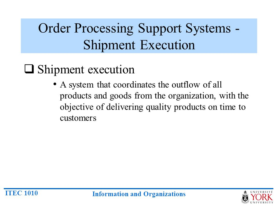 ITEC 1010 Information and Organizations Order Processing Support Systems - Shipment Execution Shipment execution A system that coordinates the outflow