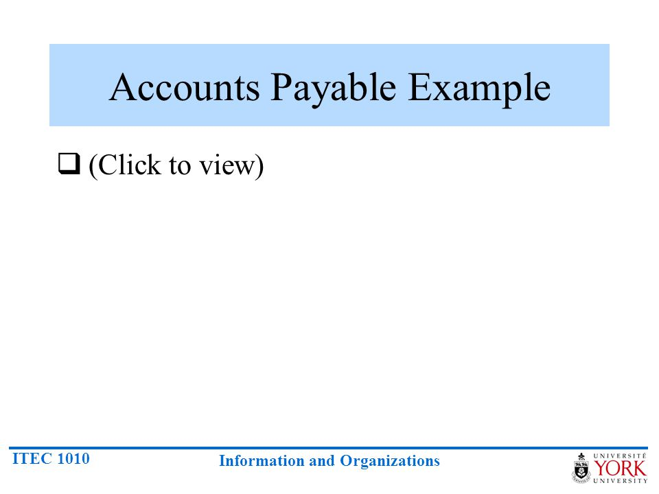 ITEC 1010 Information and Organizations Accounts Payable Example (Click to view)