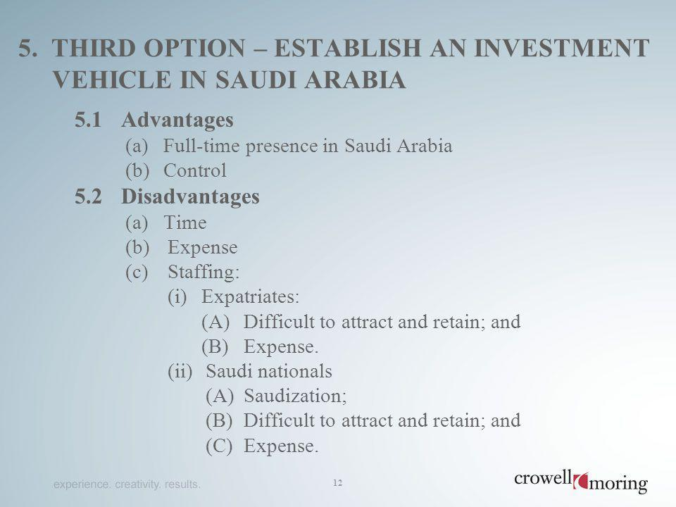 5. THIRD OPTION – ESTABLISH AN INVESTMENT VEHICLE IN SAUDI ARABIA 5.1Advantages (a)Full-time presence in Saudi Arabia (b)Control 5.2Disadvantages (a)T
