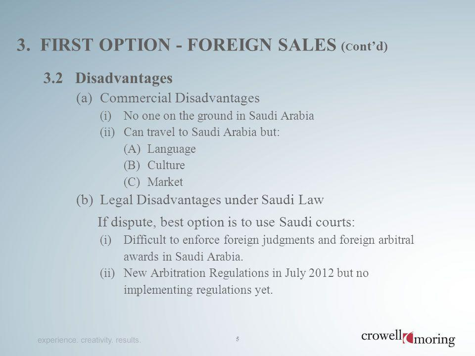 3. FIRST OPTION - FOREIGN SALES ( C ontd) 3.2 Disadvantages (a)Commercial Disadvantages (i)No one on the ground in Saudi Arabia (ii)Can travel to Saud