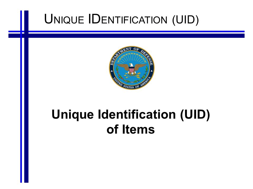 U NIQUE ID ENTIFICATION (UID) Unique Identification (UID) of Items