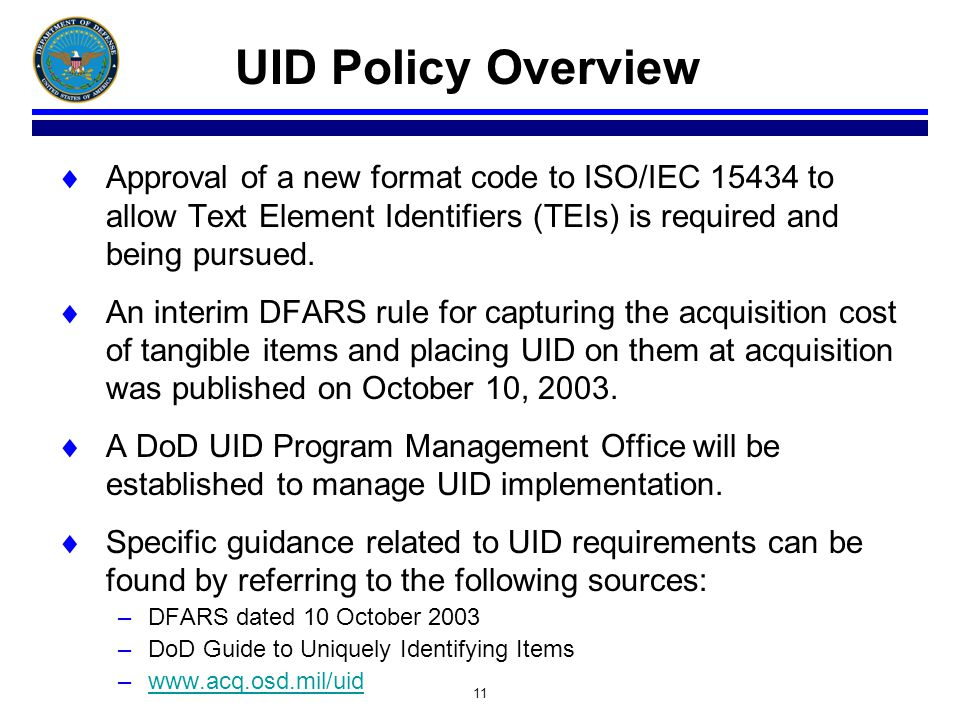 11 UID Policy Overview Approval of a new format code to ISO/IEC 15434 to allow Text Element Identifiers (TEIs) is required and being pursued. An inter