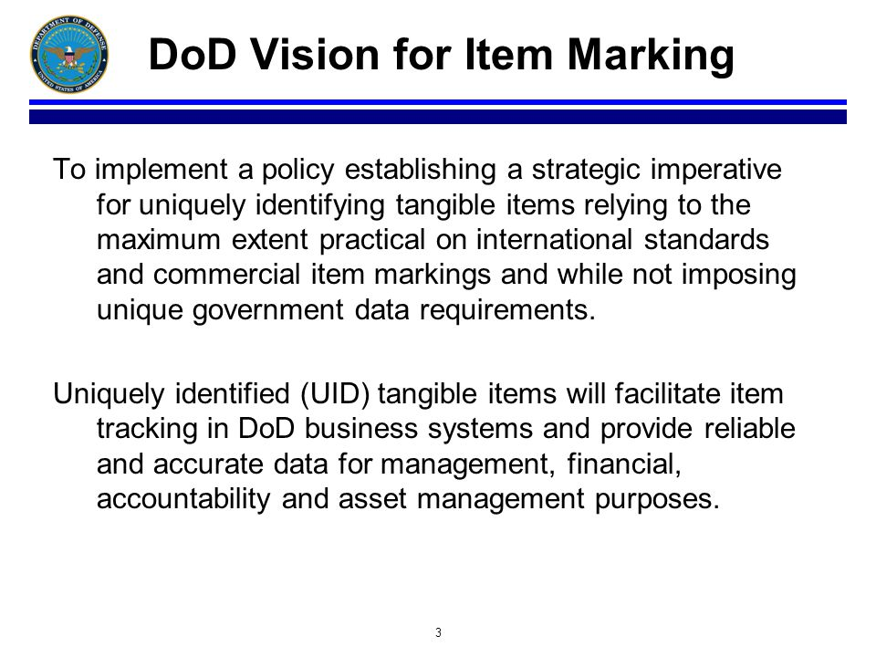 3 To implement a policy establishing a strategic imperative for uniquely identifying tangible items relying to the maximum extent practical on interna