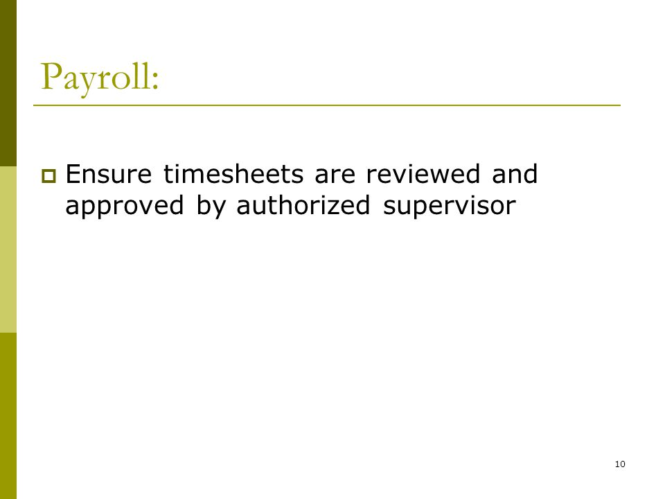 10 Payroll: Ensure timesheets are reviewed and approved by authorized supervisor