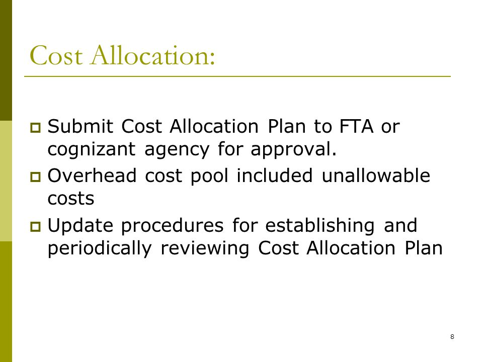 8 Cost Allocation: Submit Cost Allocation Plan to FTA or cognizant agency for approval.