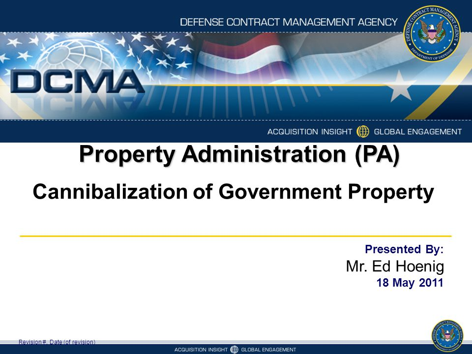 Property Administration (PA) Cannibalization of Government Property Revision #, Date (of revision) Presented By: Mr. Ed Hoenig 18 May 2011