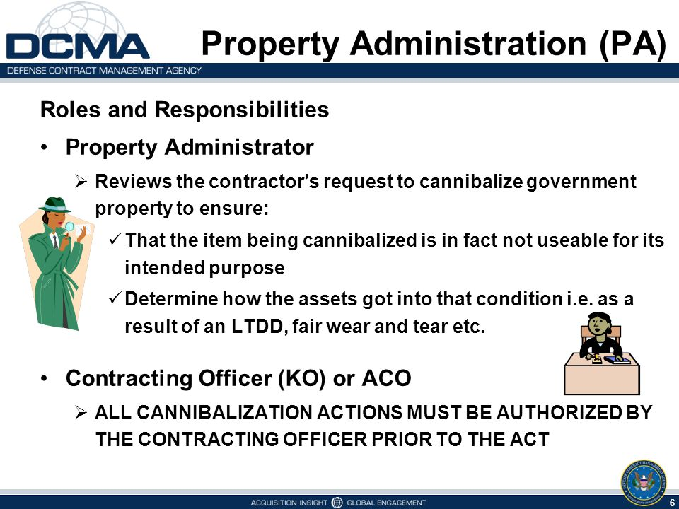 6 6/1/2014 Property Administration (PA) Roles and Responsibilities Property Administrator Reviews the contractors request to cannibalize government pr