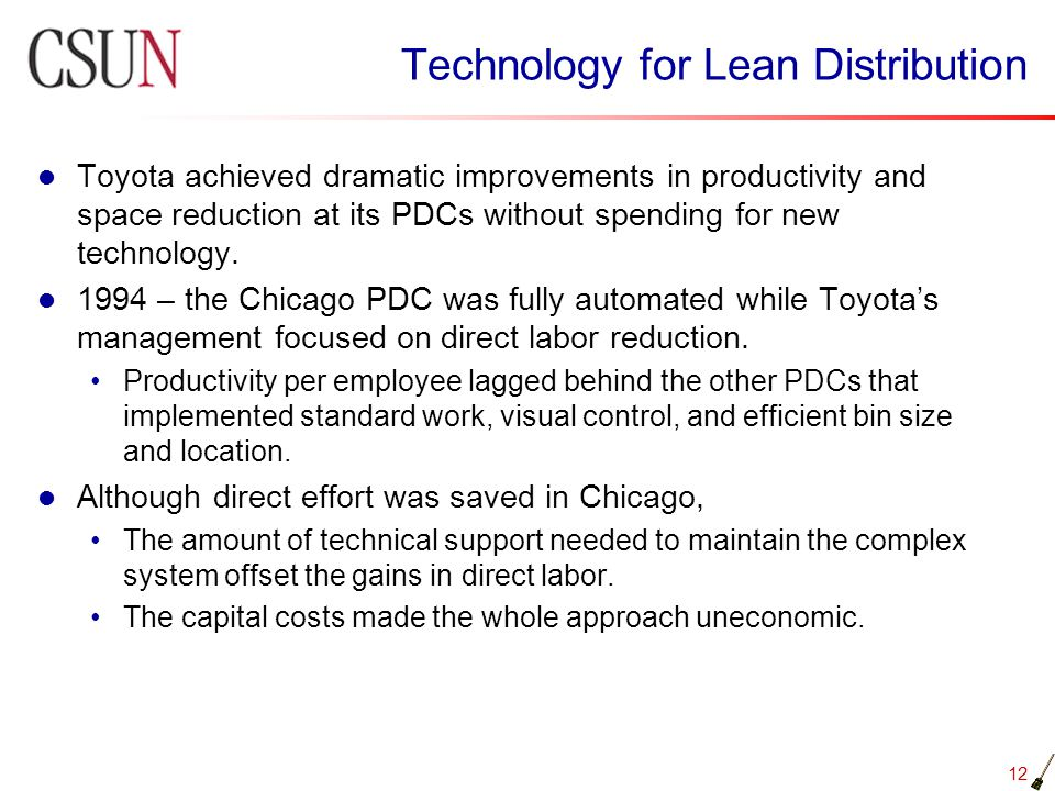 12 Technology for Lean Distribution Toyota achieved dramatic improvements in productivity and space reduction at its PDCs without spending for new tec
