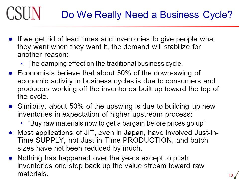 18 Do We Really Need a Business Cycle? If we get rid of lead times and inventories to give people what they want when they want it, the demand will st