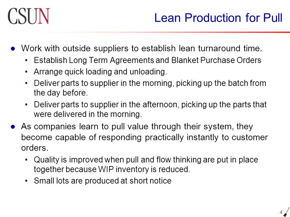 4 Lean Production for Pull Work with outside suppliers to establish lean turnaround time. Establish Long Term Agreements and Blanket Purchase Orders A