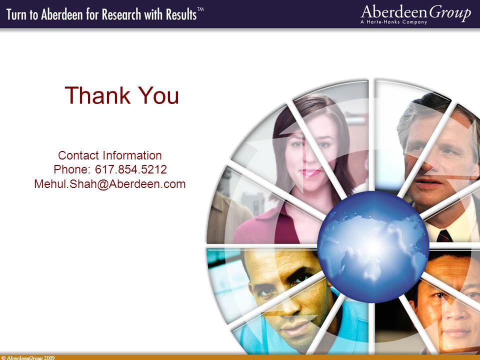 © AberdeenGroup 2009 Thank You Contact Information Phone: 617.854.5212 Mehul.Shah@Aberdeen.com
