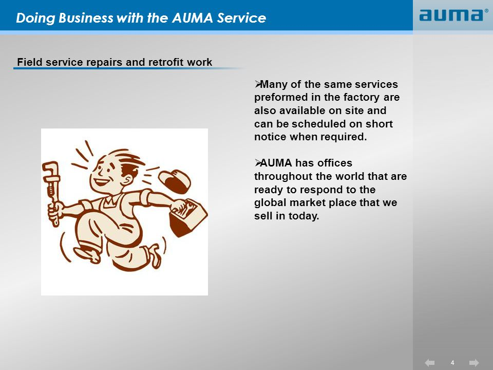 Doing Business with the AUMA Service Process field modifications for new drawings and data sheets When modifications are done by the representatives service people they should submit a field modification report which can be obtained from the rep site area on the AUMA website.