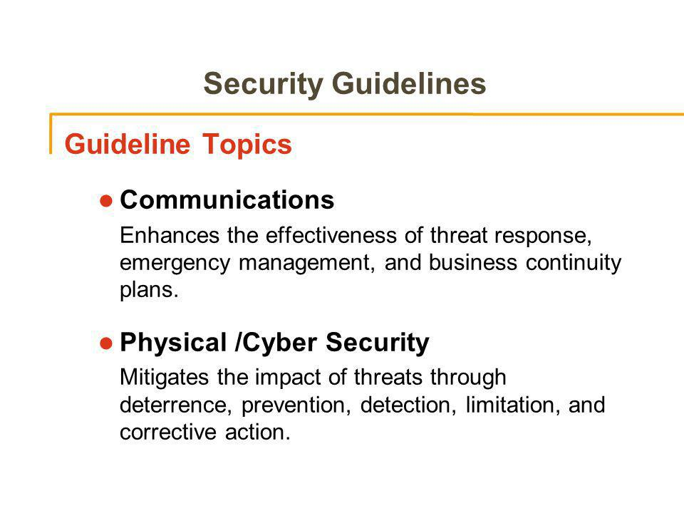 Security Guidelines Guideline Topics Communications Enhances the effectiveness of threat response, emergency management, and business continuity plans.