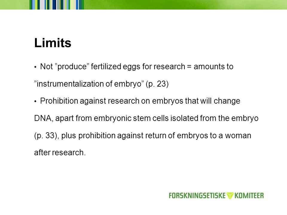 Limits Not produce fertilized eggs for research = amounts to instrumentalization of embryo (p.