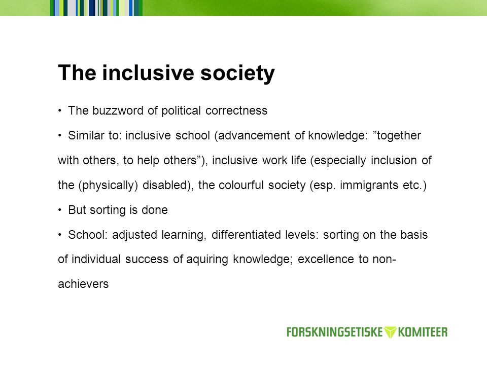 The inclusive society The buzzword of political correctness Similar to: inclusive school (advancement of knowledge: together with others, to help others), inclusive work life (especially inclusion of the (physically) disabled), the colourful society (esp.
