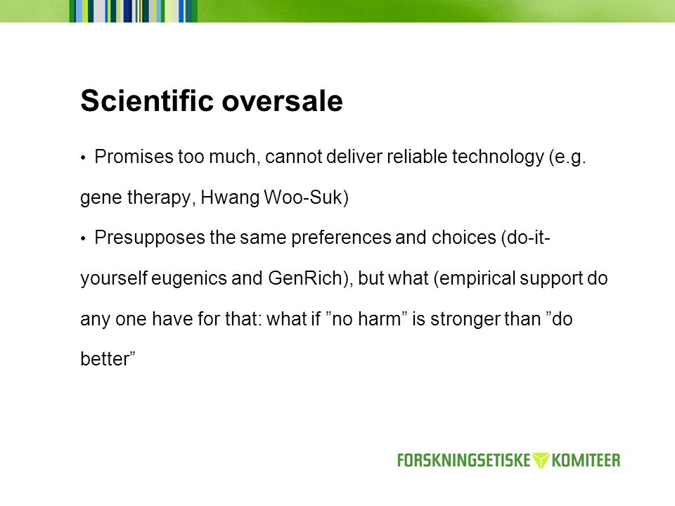 Scientific oversale Promises too much, cannot deliver reliable technology (e.g.