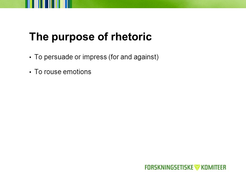 The purpose of rhetoric To persuade or impress (for and against) To rouse emotions