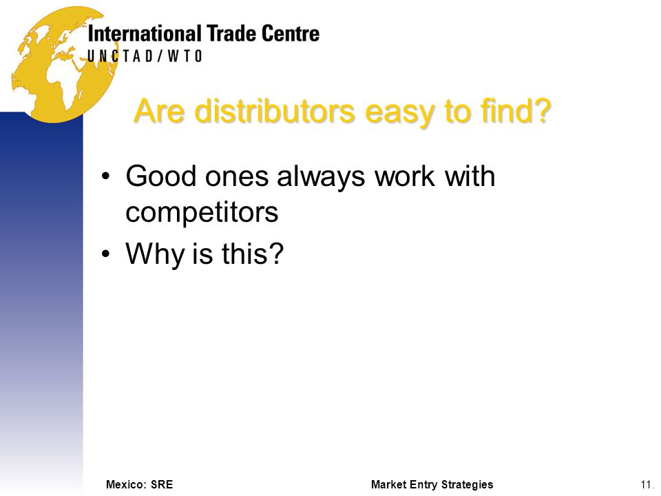 Mexico: SREMarket Entry Strategies11. Are distributors easy to find.