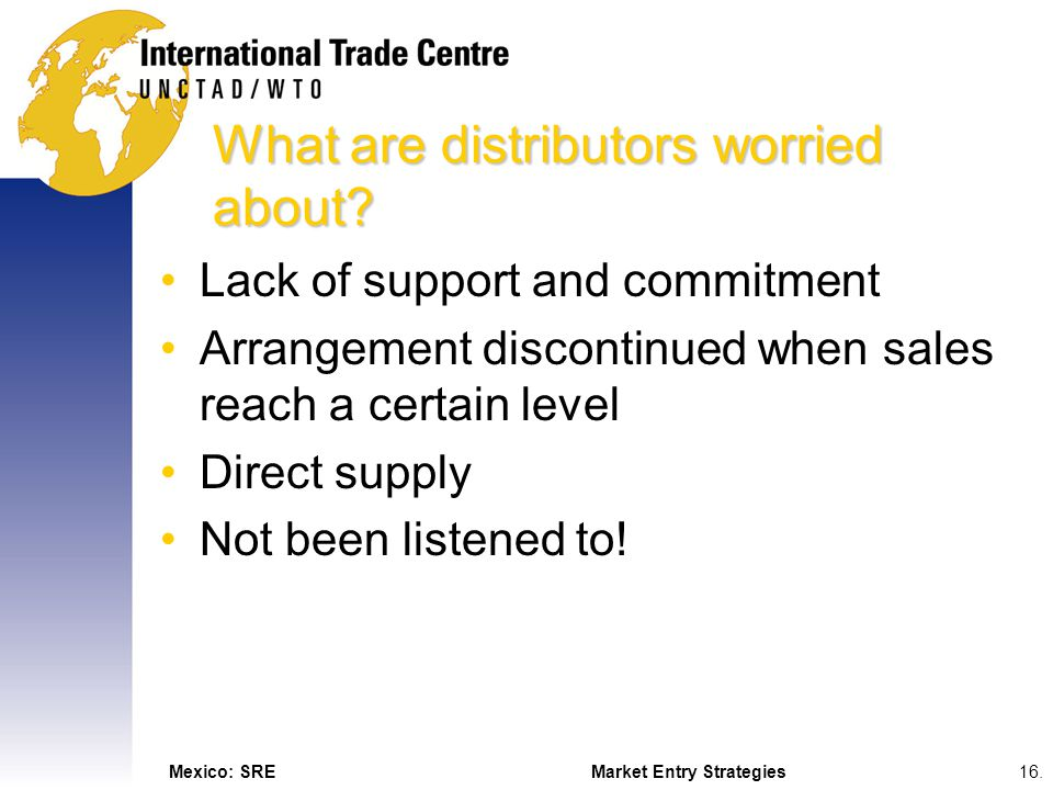 Mexico: SREMarket Entry Strategies16. What are distributors worried about.