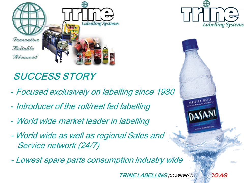MEECO AG TRINE LABELLING powered by MEECO AG SUCCESS STORY - Focused exclusively on labelling since 1980 - Introducer of the roll/reel fed labelling -