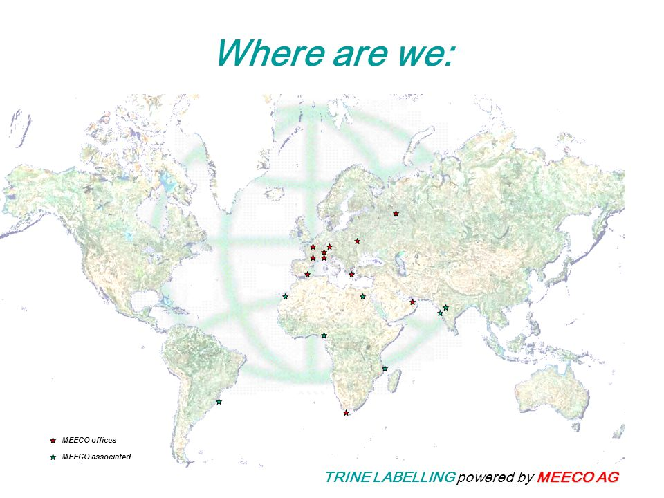 MEECO AG TRINE LABELLING powered by MEECO AG Where are we: MEECO offices MEECO associated