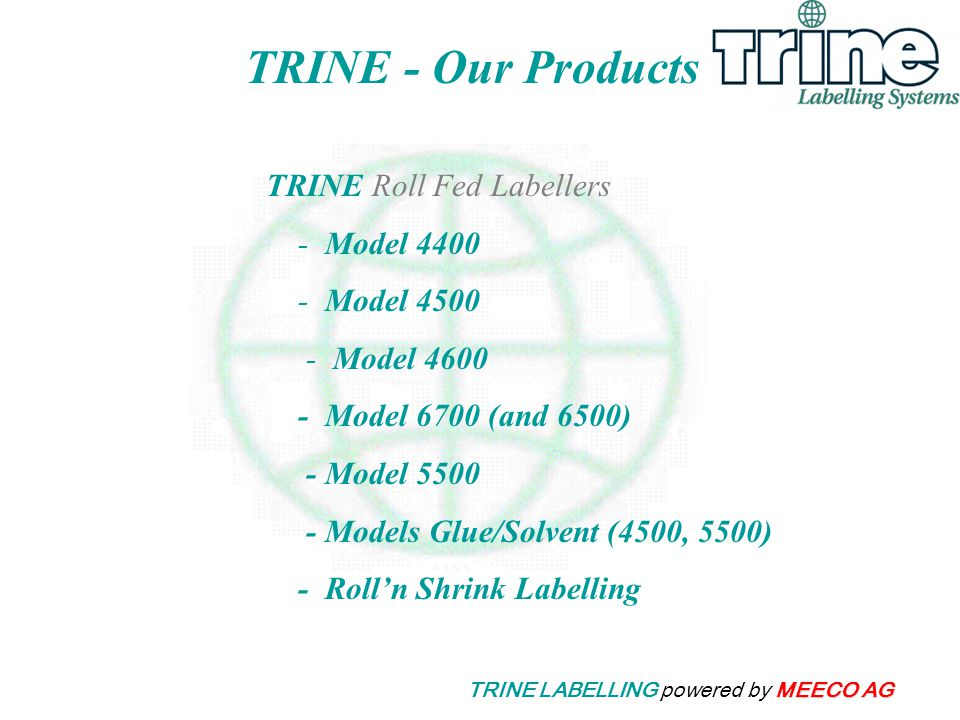 MEECO AG TRINE LABELLING powered by MEECO AG TRINE - Our Products TRINE Roll Fed Labellers - Model 4400 - Model 4500 - Model 4600 - Model 6700 (and 65