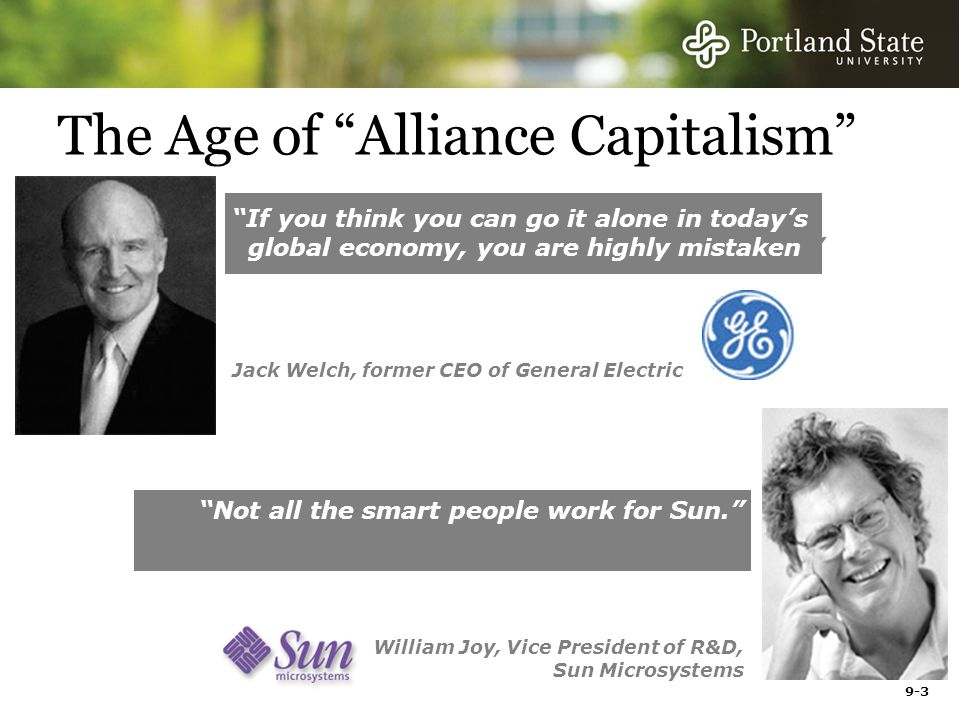 9-3 The Age of Alliance Capitalism If you think you can go it alone in todays global economy, you are highly mistaken.