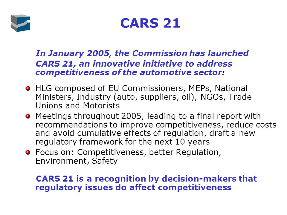 CARS 21 In January 2005, the Commission has launched CARS 21, an innovative initiative to address competitiveness of the automotive sector : HLG compo