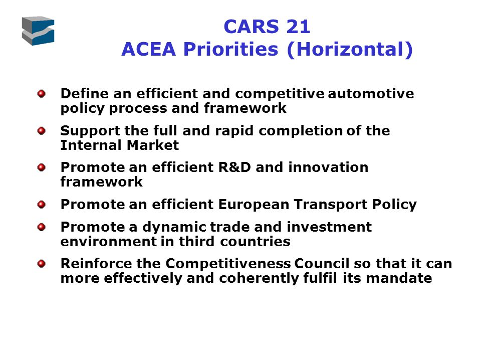 Define an efficient and competitive automotive policy process and framework Support the full and rapid completion of the Internal Market Promote an ef