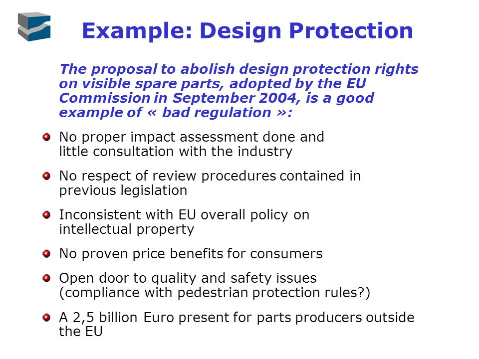 Example: Design Protection The proposal to abolish design protection rights on visible spare parts, adopted by the EU Commission in September 2004, is