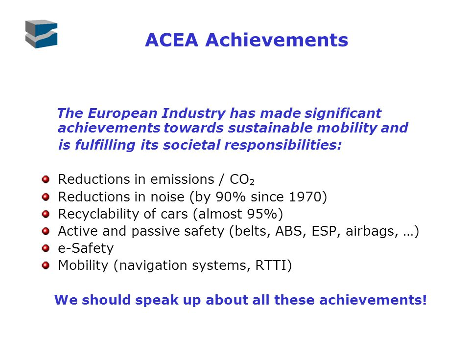 ACEA Achievements The European Industry has made significant achievements towards sustainable mobility and is fulfilling its societal responsibilities