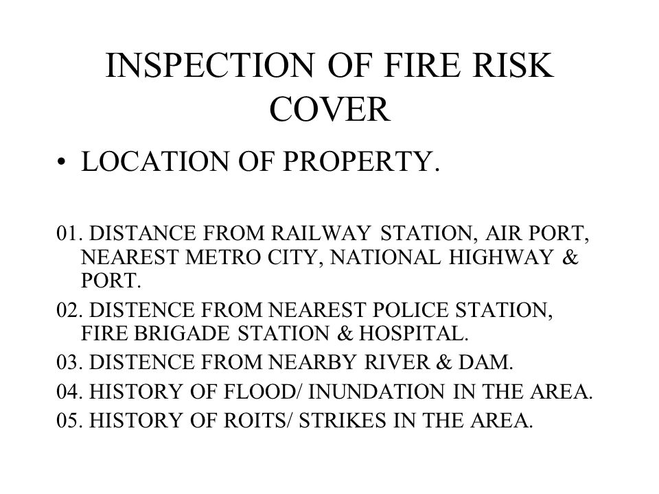 INSPECTION OF FIRE RISK COVER LOCATION OF PROPERTY.