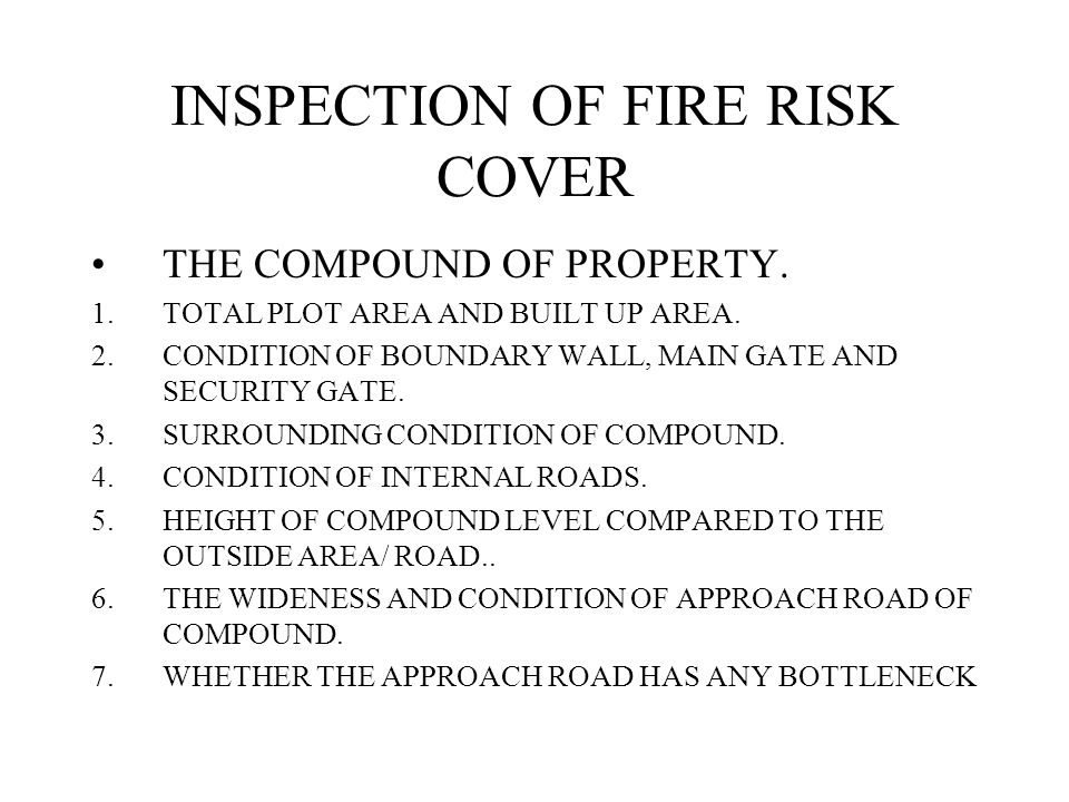 INSPECTION OF FIRE RISK COVER THE COMPOUND OF PROPERTY.