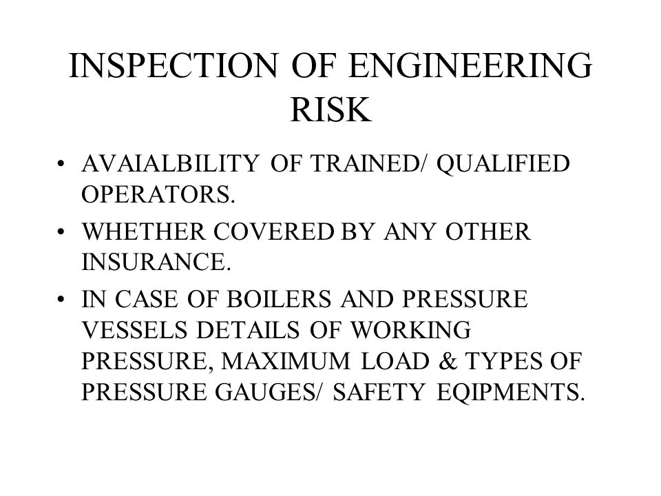 INSPECTION OF ENGINEERING RISK AVAIALBILITY OF TRAINED/ QUALIFIED OPERATORS.