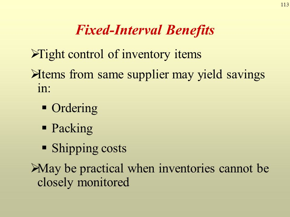 113 Tight control of inventory items Items from same supplier may yield savings in: Ordering Packing Shipping costs May be practical when inventories