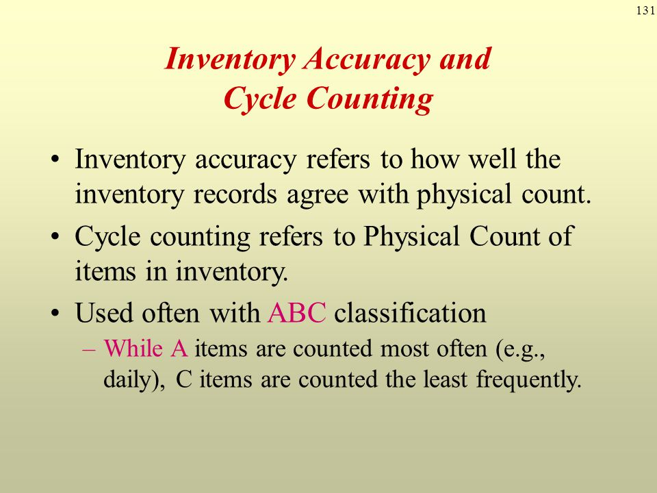 131 Inventory accuracy refers to how well the inventory records agree with physical count. Cycle counting refers to Physical Count of items in invento