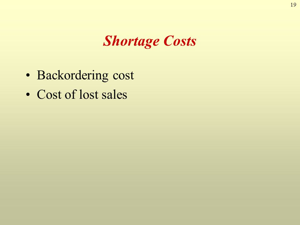 19 Shortage Costs Backordering cost Cost of lost sales