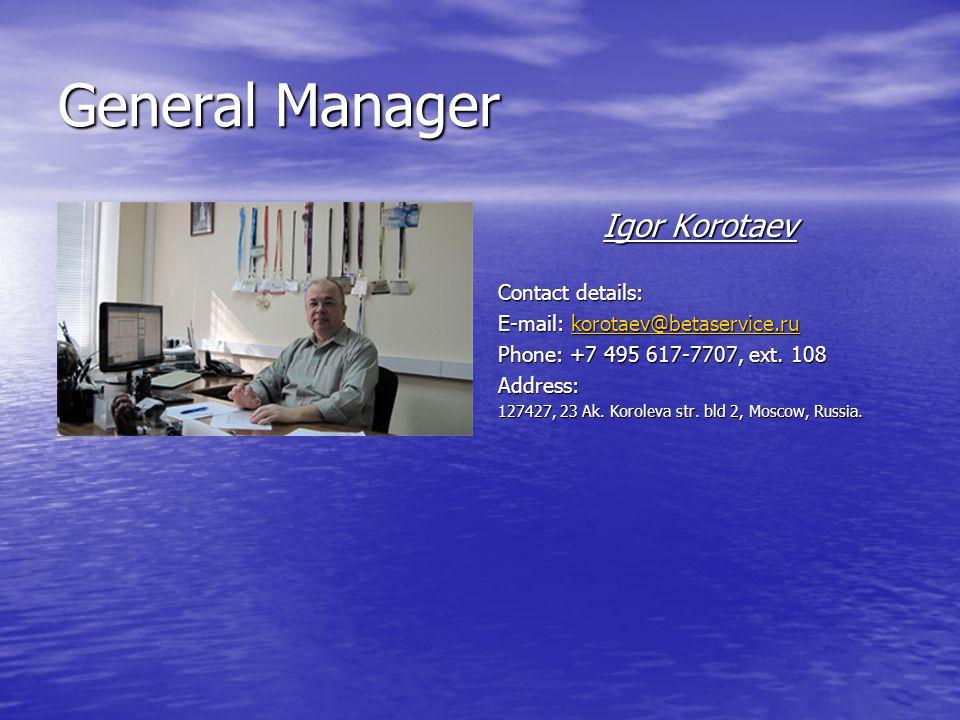 General Manager Igor Korotaev Contact details: E-mail: korotaev@betaservice.ru korotaev@betaservice.ru Phone: +7 495 617-7707, ext.