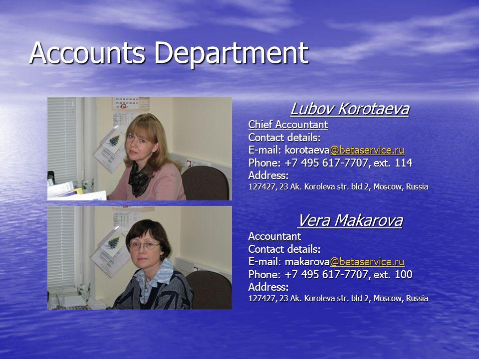 Accounts Department Lubov Korotaeva Chief Accountant Contact details: E-mail: korotaeva@betaservice.ru @betaservice.ru Phone: +7 495 617-7707, ext.