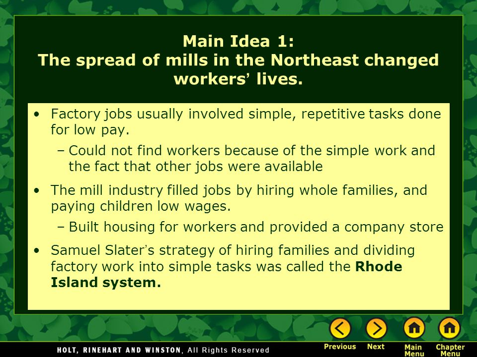 Main Idea 1: The spread of mills in the Northeast changed workers lives. Factory jobs usually involved simple, repetitive tasks done for low pay. –Cou
