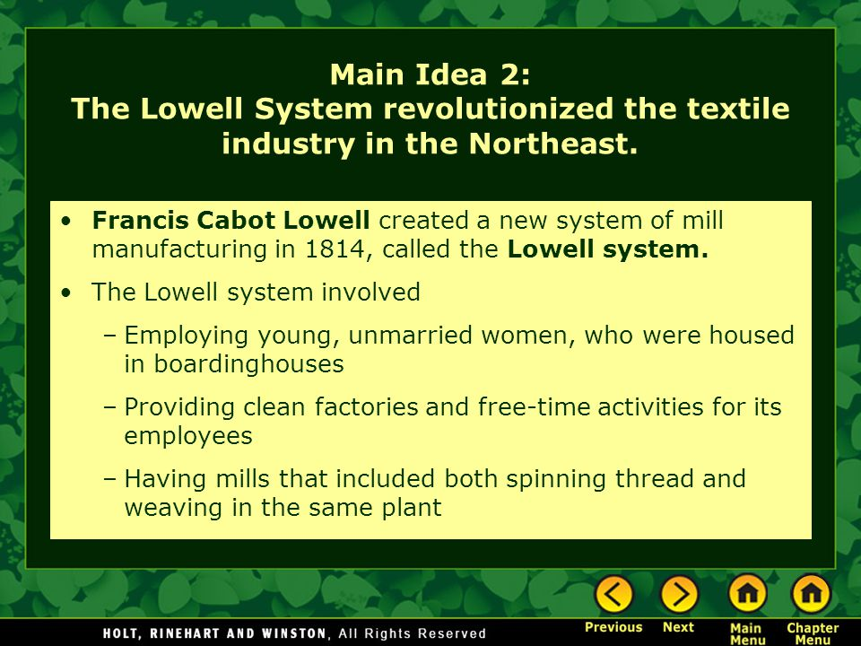 Main Idea 2: The Lowell System revolutionized the textile industry in the Northeast. Francis Cabot Lowell created a new system of mill manufacturing i