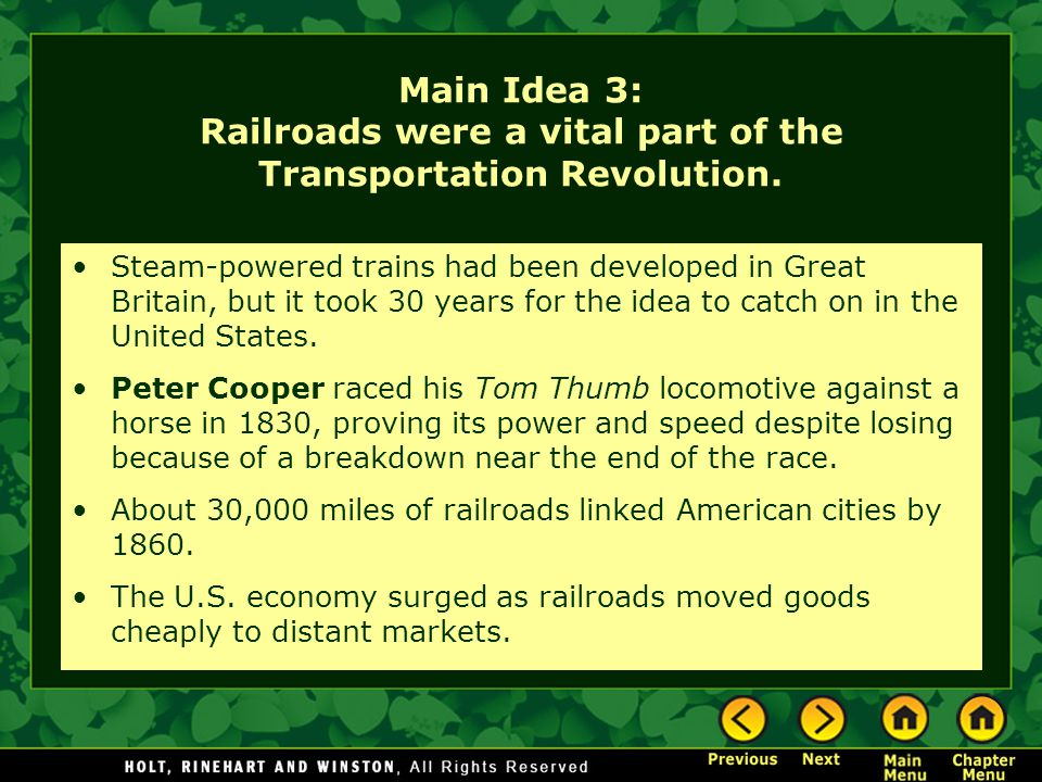 Main Idea 3: Railroads were a vital part of the Transportation Revolution. Steam-powered trains had been developed in Great Britain, but it took 30 ye