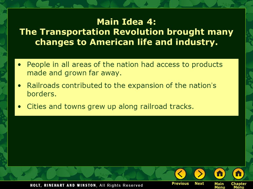 Main Idea 4: The Transportation Revolution brought many changes to American life and industry. People in all areas of the nation had access to product