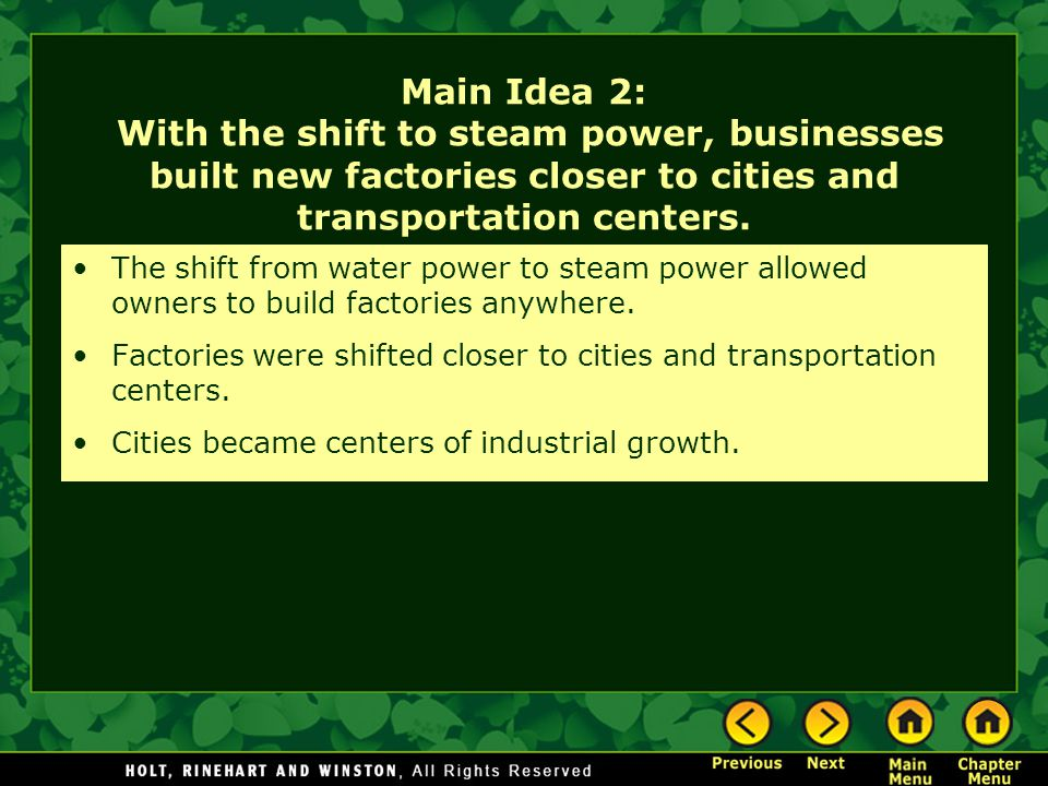 Main Idea 2: With the shift to steam power, businesses built new factories closer to cities and transportation centers. The shift from water power to