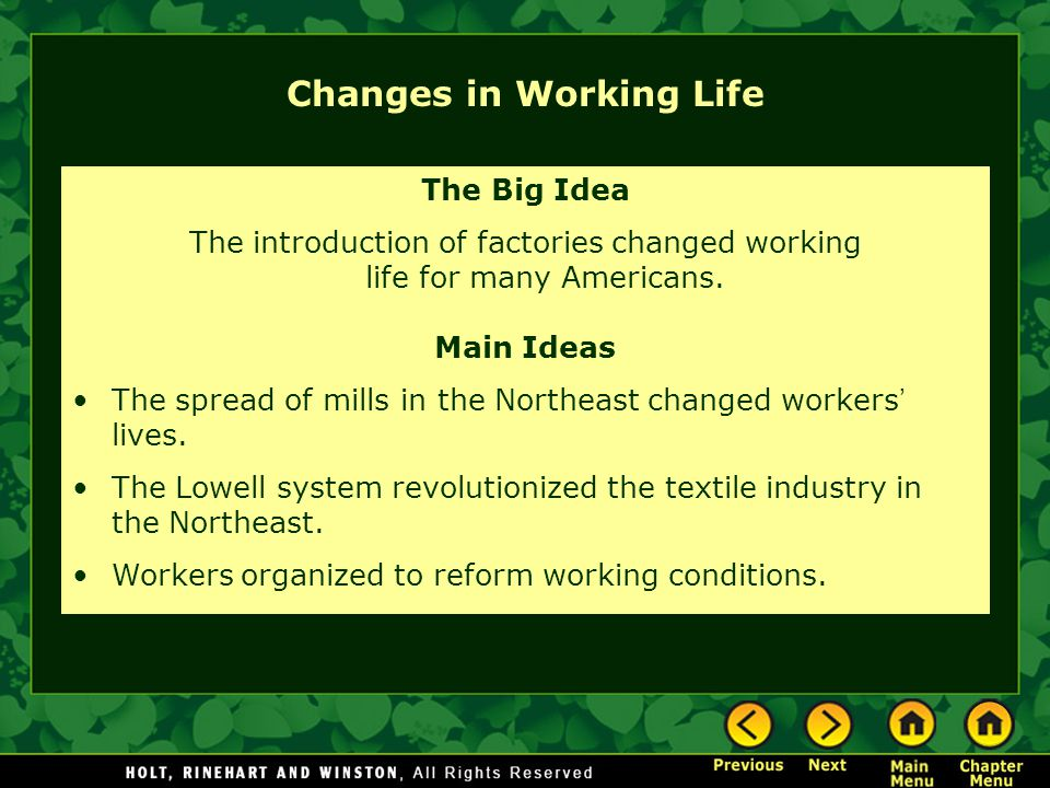 Changes in Working Life The Big Idea The introduction of factories changed working life for many Americans. Main Ideas The spread of mills in the Nort