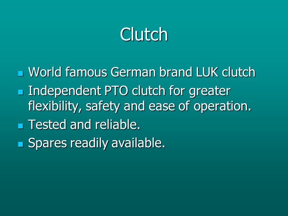 Clutch World famous German brand LUK clutch World famous German brand LUK clutch Independent PTO clutch for greater flexibility, safety and ease of op