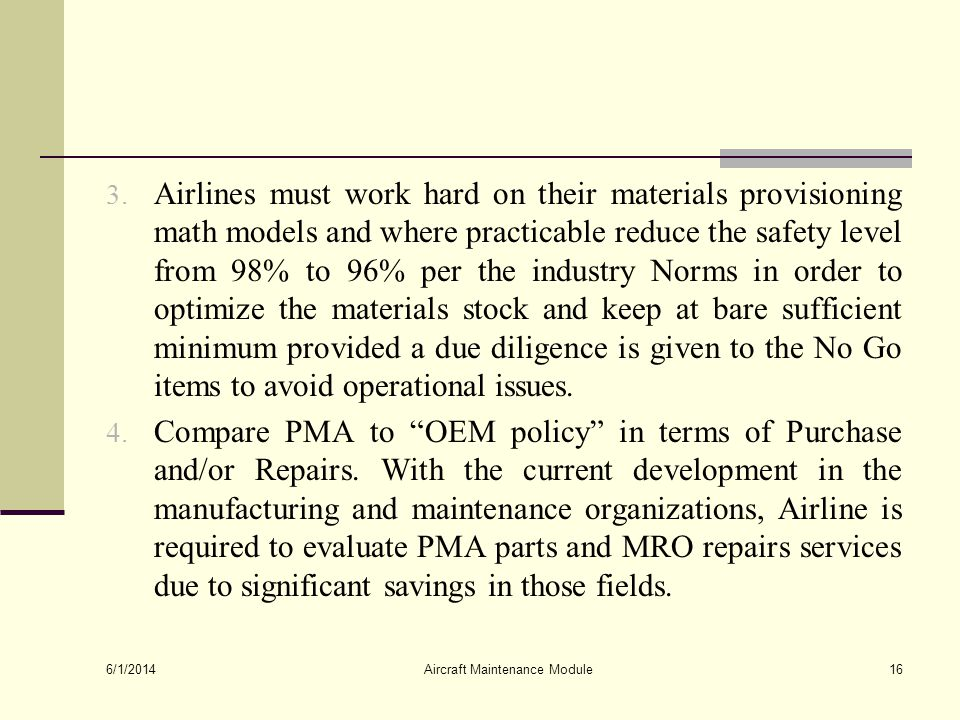 3. Airlines must work hard on their materials provisioning math models and where practicable reduce the safety level from 98% to 96% per the industry